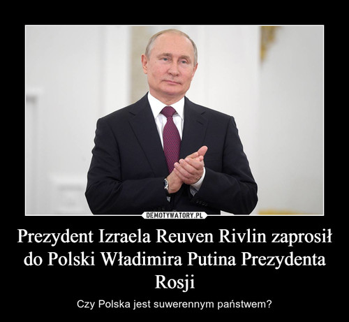 Prezydent Izraela Reuven Rivlin zaprosił do Polski Władimira Putina Prezydenta Rosji