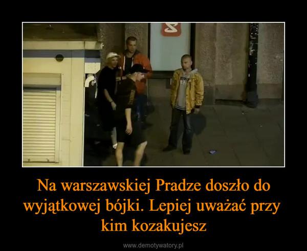 Na warszawskiej Pradze doszło do wyjątkowej bójki. Lepiej uważać przy kim kozakujesz –