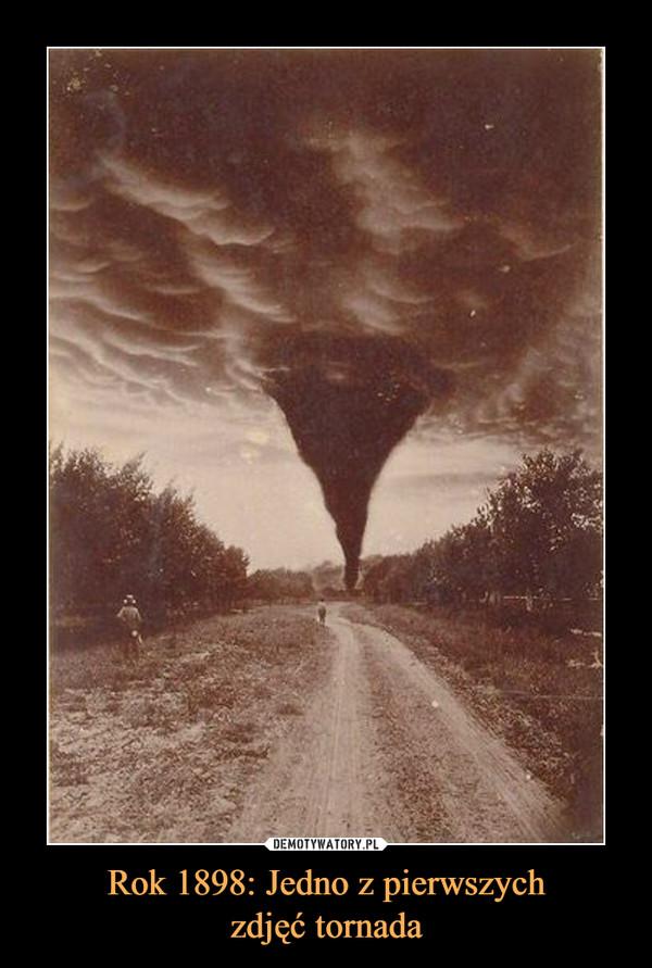 Rok 1898: Jedno z pierwszychzdjęć tornada –