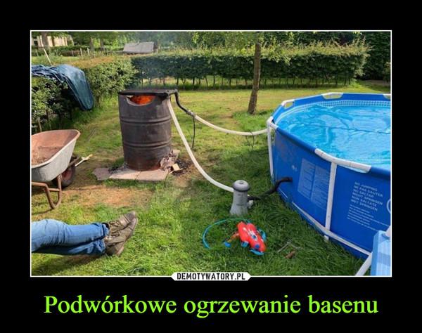 Podwórkowe ogrzewanie basenu –