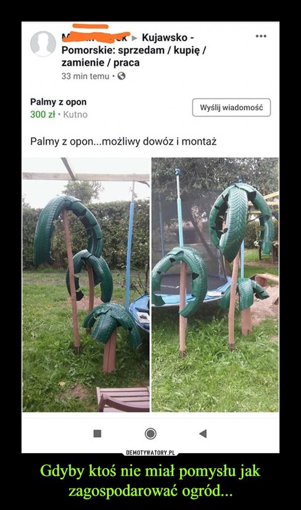 Gdyby ktoś nie miał pomysłu jak zagospodarować ogród... –