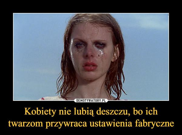 Kobiety nie lubią deszczu, bo ich twarzom przywraca ustawienia fabryczne –