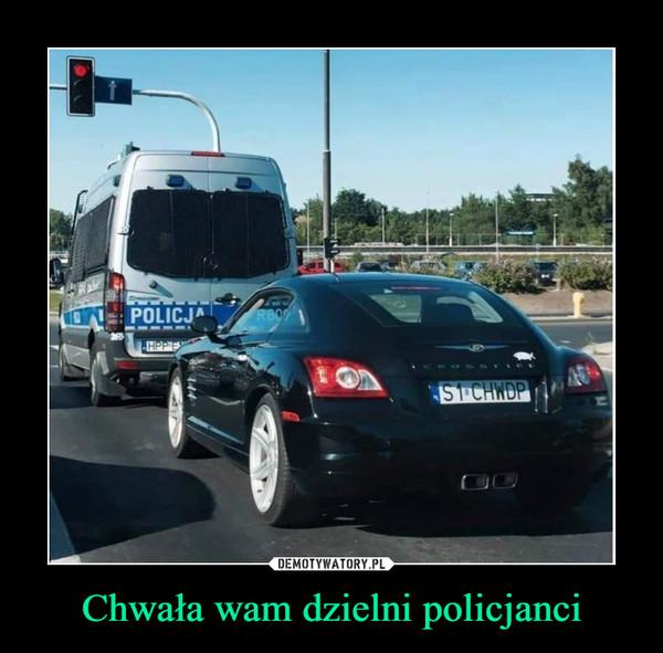 Chwała wam dzielni policjanci –