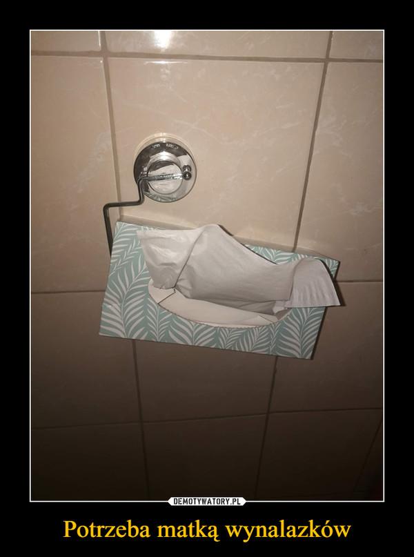 Potrzeba matką wynalazków –