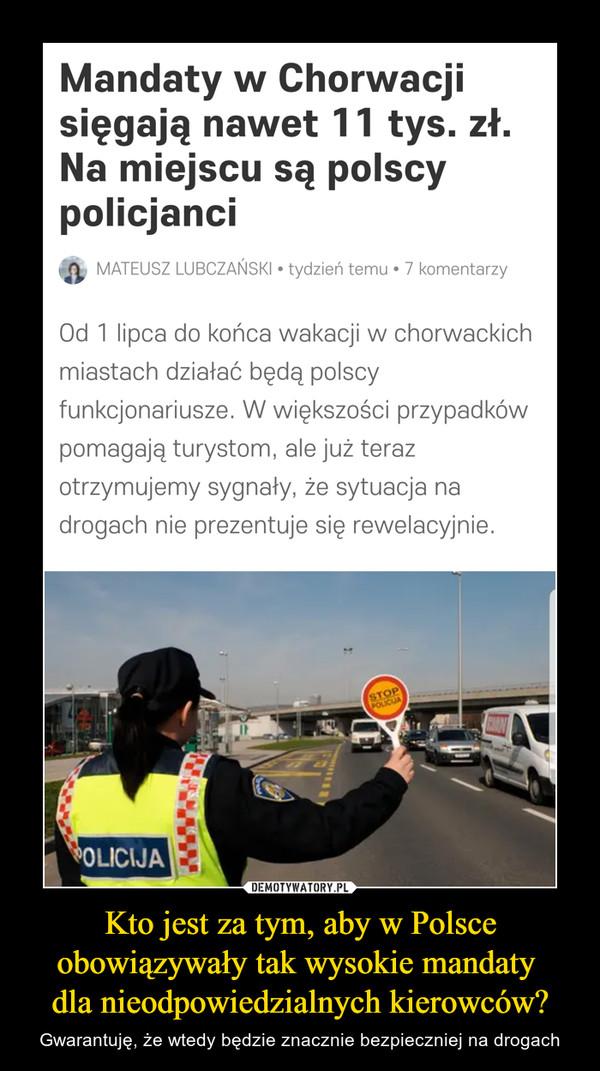 Kto jest za tym, aby w Polsce obowiązywały tak wysokie mandaty dla nieodpowiedzialnych kierowców? – Gwarantuję, że wtedy będzie znacznie bezpieczniej na drogach Mandaty w Chorwacjisięgają nawet 11 tys. zł.Na miejscu są polscypolicjanciMATEUSZ LUBCZAŃSKI • tydzień temu • 7 komentarzyOd 1 lipca do końca wakacji w chorwackichmiastach działać będą polscyfunkcjonariusze. W większości przypadkówpomagają turystom, ale już terazotrzymujemy sygnały, że sytuacja nadrogach nie prezentuje się rewelacyjnie.