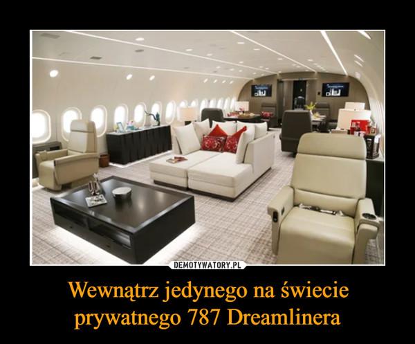 Wewnątrz jedynego na świecie prywatnego 787 Dreamlinera –