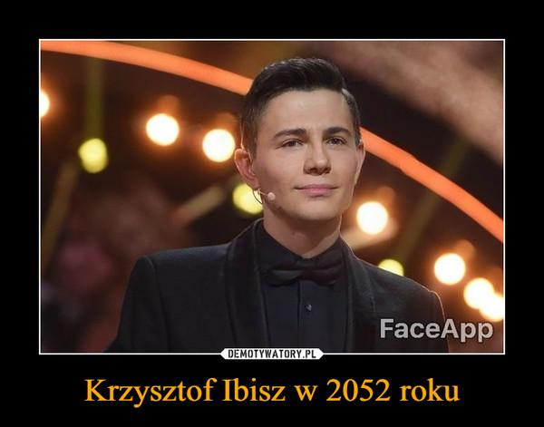 Krzysztof Ibisz w 2052 roku –