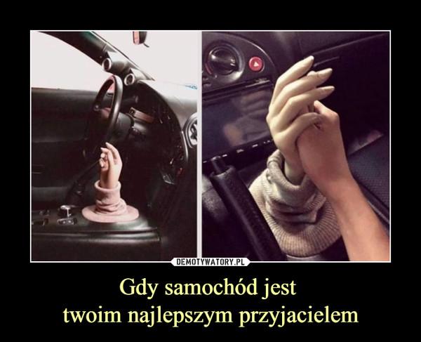 Gdy samochód jest twoim najlepszym przyjacielem –