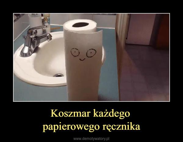 Koszmar każdego papierowego ręcznika –