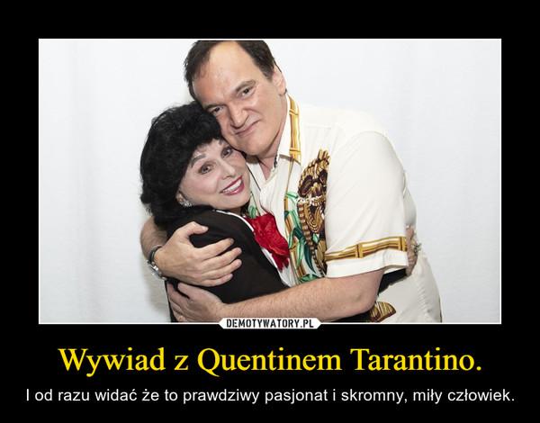 Wywiad z Quentinem Tarantino. – I od razu widać że to prawdziwy pasjonat i skromny, miły człowiek.