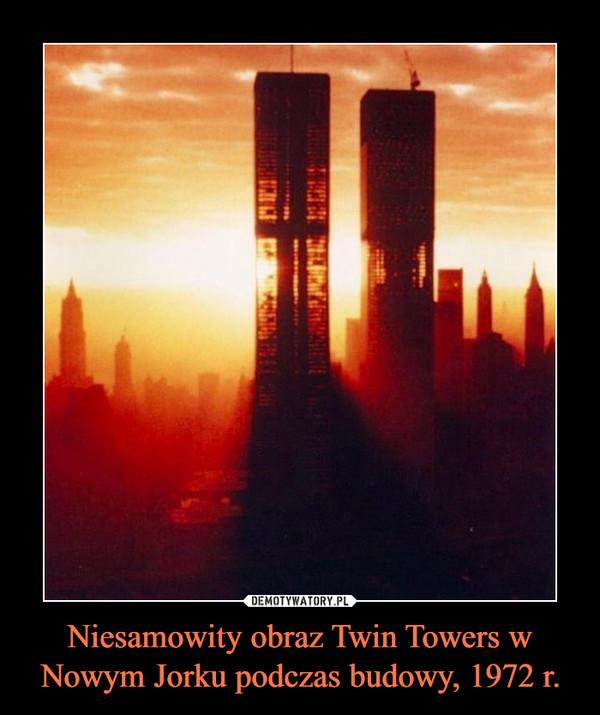 Niesamowity obraz Twin Towers w Nowym Jorku podczas budowy, 1972 r. –