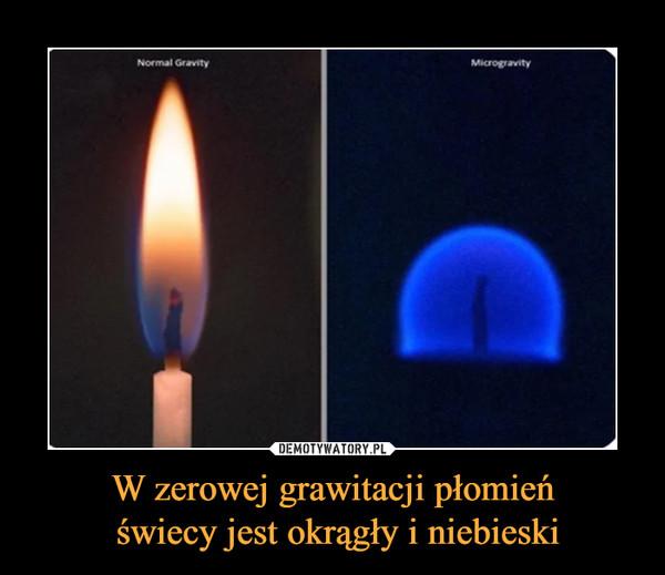 W zerowej grawitacji płomień świecy jest okrągły i niebieski –