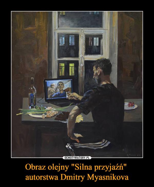 """Obraz olejny """"Silna przyjaźń"""" autorstwa Dmitry Myasnikova –"""