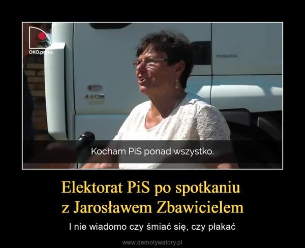 Elektorat PiS po spotkaniu z Jarosławem Zbawicielem – I nie wiadomo czy śmiać się, czy płakać