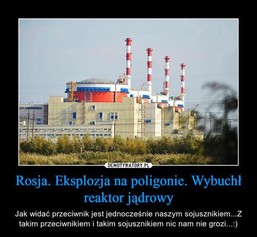Rosja. Eksplozja na poligonie. Wybuchł reaktor jądrowy