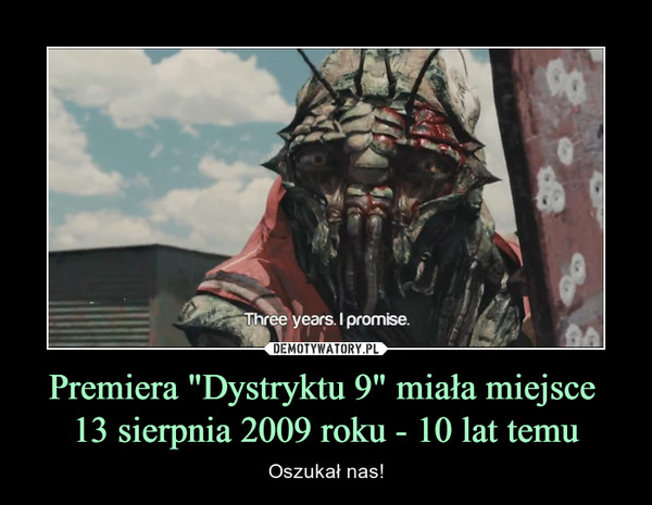 """Premiera """"Dystryktu 9"""" miała miejsce 13 sierpnia 2009 roku - 10 lat temu – Oszukał nas!"""