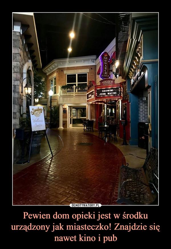 Pewien dom opieki jest w środku urządzony jak miasteczko! Znajdzie się nawet kino i pub –