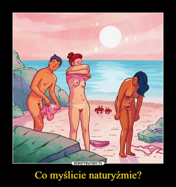 Co myślicie naturyźmie? –