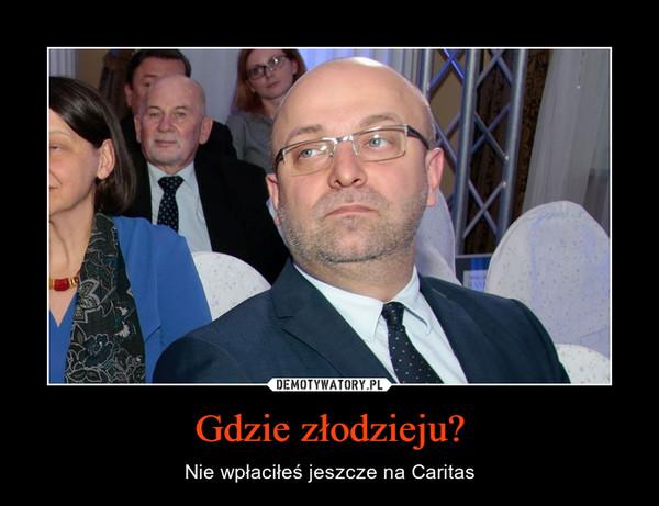 Gdzie złodzieju? – Nie wpłaciłeś jeszcze na Caritas