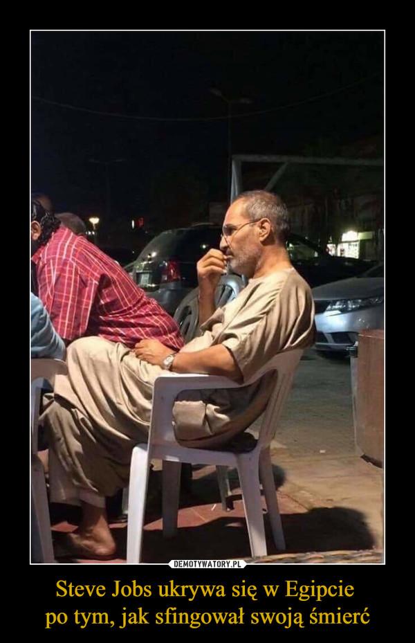 Steve Jobs ukrywa się w Egipcie po tym, jak sfingował swoją śmierć –
