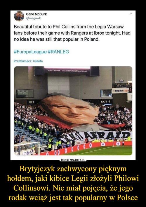Brytyjczyk zachwycony pięknym hołdem, jaki kibice Legii złożyli Philowi Collinsowi. Nie miał pojęcia, że jego rodak wciąż jest tak popularny w Polsce