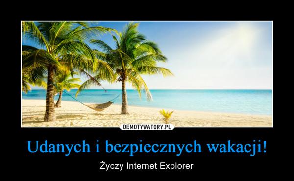 Udanych i bezpiecznych wakacji! – Życzy Internet Explorer