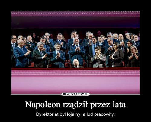 Napoleon rządził przez lata