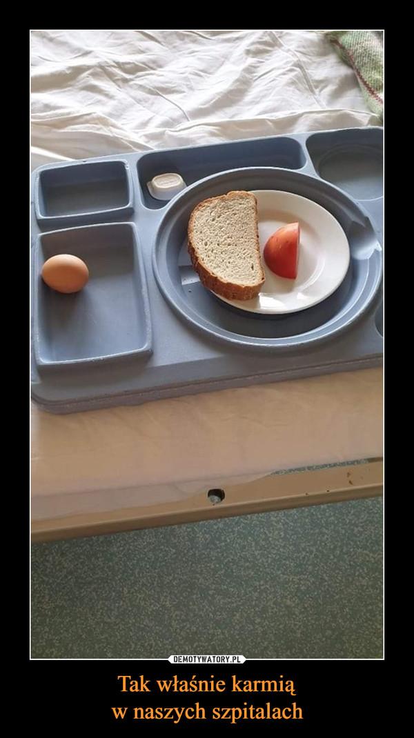 Tak właśnie karmiąw naszych szpitalach –