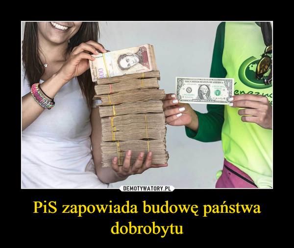 PiS zapowiada budowę państwa dobrobytu