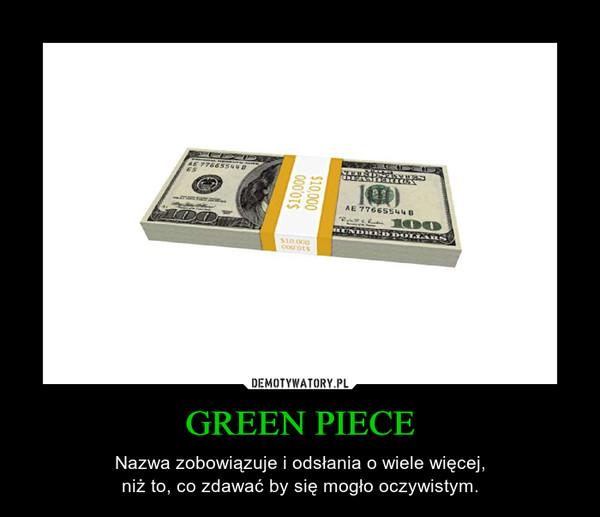 GREEN PIECE – Nazwa zobowiązuje i odsłania o wiele więcej,niż to, co zdawać by się mogło oczywistym.