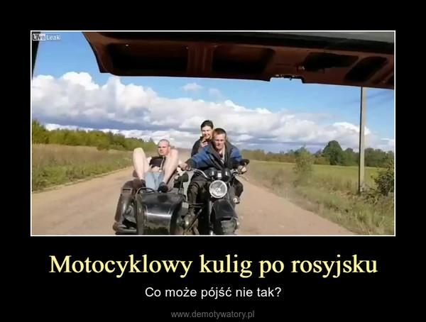 Motocyklowy kulig po rosyjsku – Co może pójść nie tak?