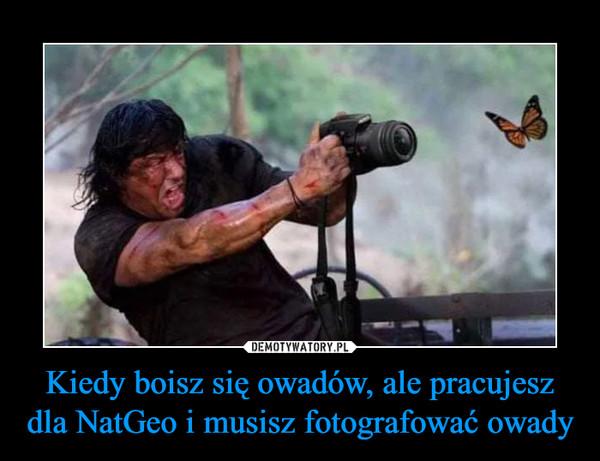 Kiedy boisz się owadów, ale pracujesz dla NatGeo i musisz fotografować owady –