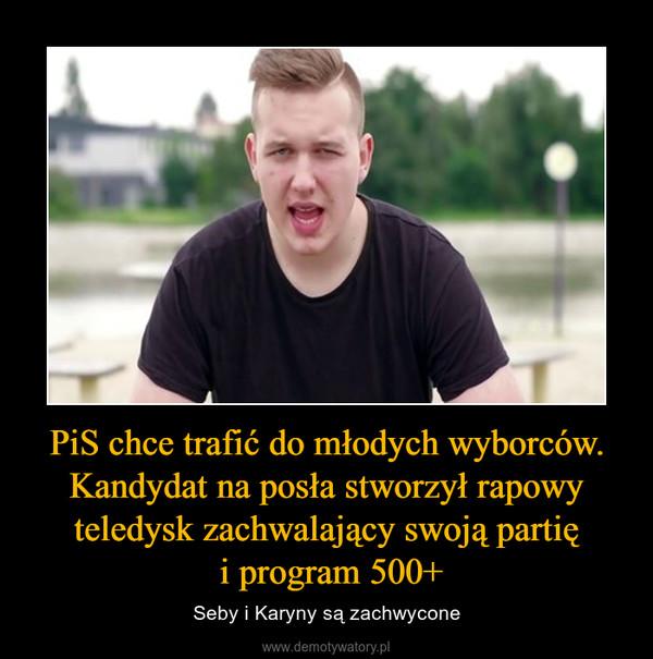 PiS chce trafić do młodych wyborców. Kandydat na posła stworzył rapowy teledysk zachwalający swoją partię i program 500+ – Seby i Karyny są zachwycone