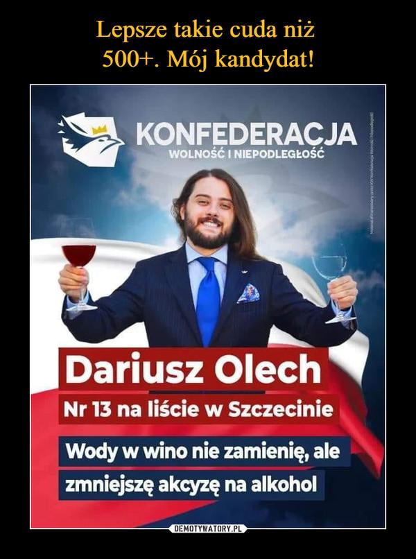 –  KONFEDERACJAWOLNOŚĆ I NIEPODLEGkOŚĆDariusz OlechNr 13 na liście w SzczecinieWody w wino nie zamienię, alezmniejszę akcyzę na alkohol