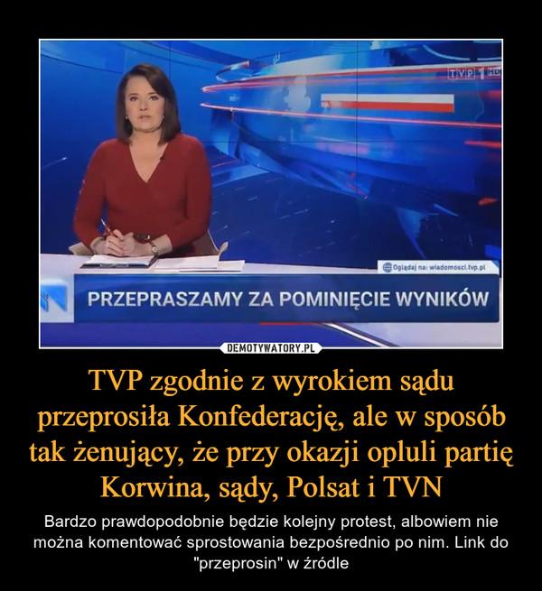 """TVP zgodnie z wyrokiem sądu przeprosiła Konfederację, ale w sposób tak żenujący, że przy okazji opluli partię Korwina, sądy, Polsat i TVN – Bardzo prawdopodobnie będzie kolejny protest, albowiem nie można komentować sprostowania bezpośrednio po nim. Link do """"przeprosin"""" w źródle"""