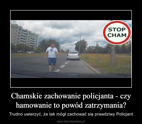 Chamskie zachowanie policjanta - czy hamowanie to powód zatrzymania? – Trudno uwierzyć, że tak mógł zachować się prawdziwy Policjant