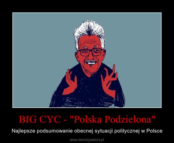 """BIG CYC - """"Polska Podzielona"""" – Najlepsze podsumowanie obecnej sytuacji politycznej w Polsce"""