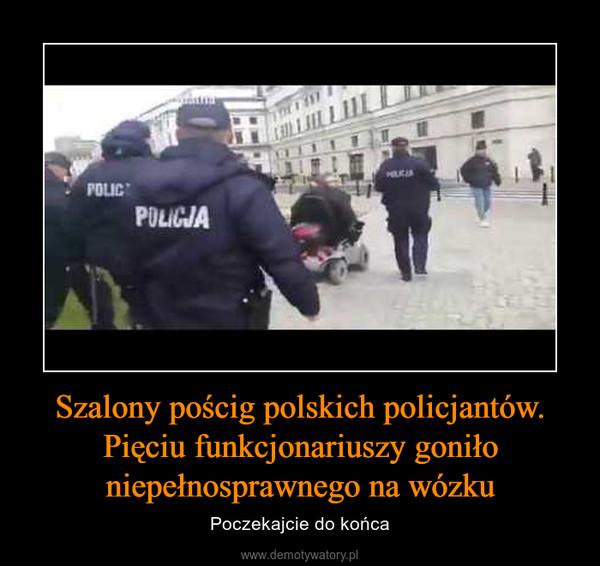 Szalony pościg polskich policjantów. Pięciu funkcjonariuszy goniło niepełnosprawnego na wózku – Poczekajcie do końca
