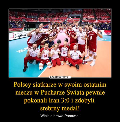 Polscy siatkarze w swoim ostatnim meczu w Pucharze Świata pewnie pokonali Iran 3:0 i zdobyli  srebrny medal!