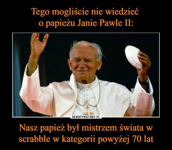 Nasz papież był mistrzem świata w scrabble w kategorii powyżej 70 lat –