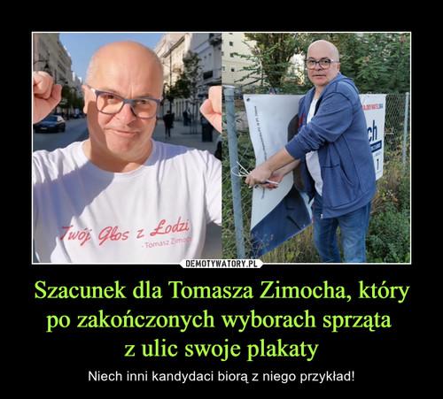Szacunek dla Tomasza Zimocha, który po zakończonych wyborach sprząta  z ulic swoje plakaty