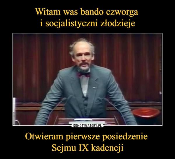Otwieram pierwsze posiedzenie Sejmu IX kadencji –