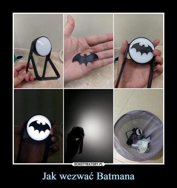 Jak wezwać Batmana –