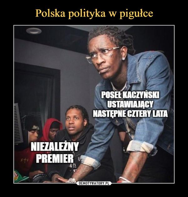 –  niezależny premierposeł kaczyński ustawiający następne cztery lata