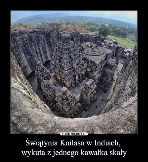 Świątynia Kailasa w Indiach,  wykuta z jednego kawałka skały