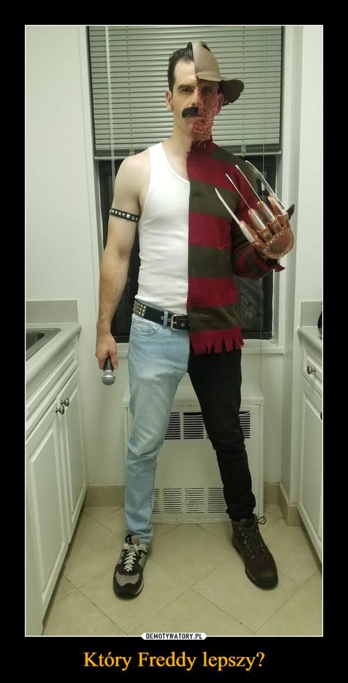 Który Freddy lepszy?