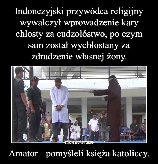 Amator - pomyśleli księża katoliccy. –