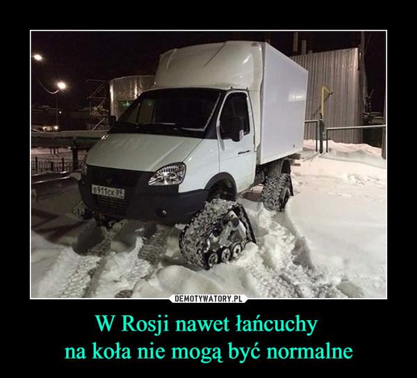W Rosji nawet łańcuchy na koła nie mogą być normalne –