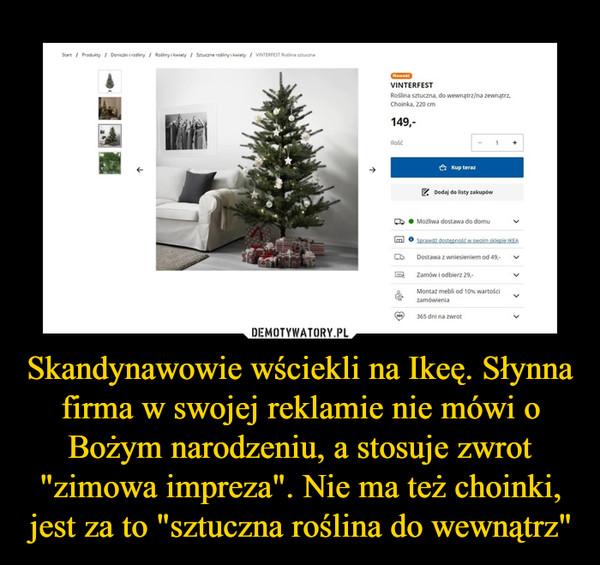 """Skandynawowie wściekli na Ikeę. Słynna firma w swojej reklamie nie mówi o Bożym narodzeniu, a stosuje zwrot """"zimowa impreza"""". Nie ma też choinki, jest za to """"sztuczna roślina do wewnątrz"""" –"""