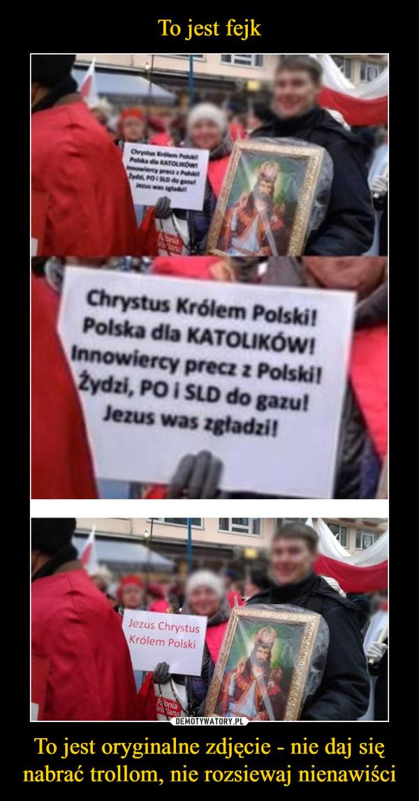 To jest oryginalne zdjęcie - nie daj się nabrać trollom, nie rozsiewaj nienawiści –  Jezus Chrystus Królem Polski